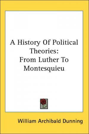 A History of Political Theories: From Luther to Montesquieu   William Archibald Dunning   Hardcover