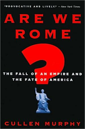 Are We Rome?: The Fall of an Empire and the Fate of America   Cullen Murphy   Paperback