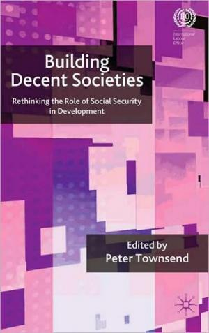Building Decent Societies: Rethinking the Role of Social Security in Development   Peter Townsend   Hardcover