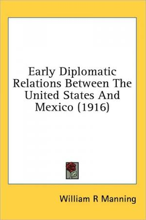Early Diplomatic Relations Between The United States And Mexico   William R. Manning   Paperback