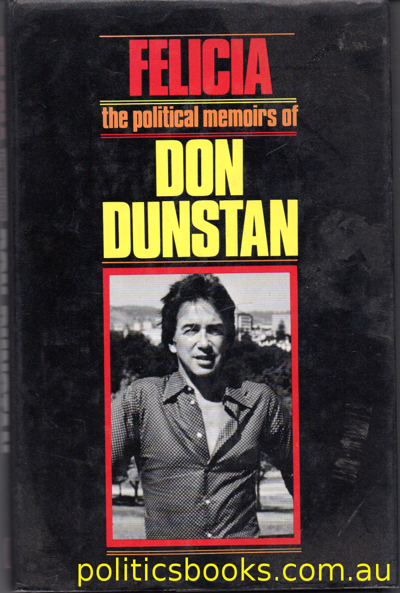 Felicia - The Political Memoirs of Don Dunstan