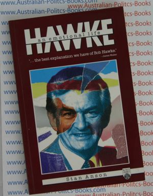 Hawke an emotional life - Stan Anson - Bob Hawke PM - USED