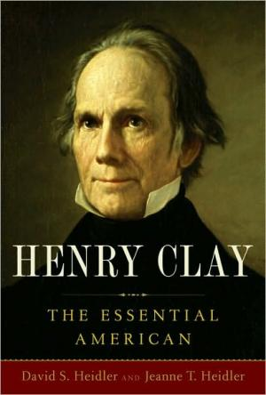 Henry Clay: The Essential American   Jeanne Heidler   Hardcover