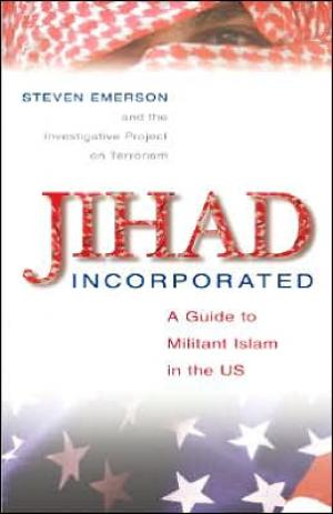 Jihad Incorporated: A Guide to Militant Islam in the Us   Steven Emerson   Hardcover