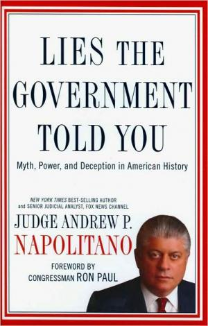 Lies the Government Told You: Myth  Power  and Deception in American History   Andrew P. Napolitano   Hardcover