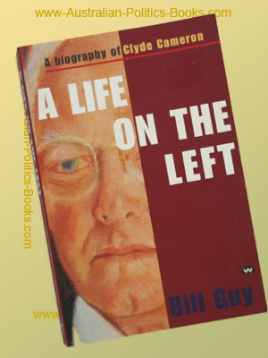 A Life on the Left - Clyde Cameron by Bill Guy USED (softback)