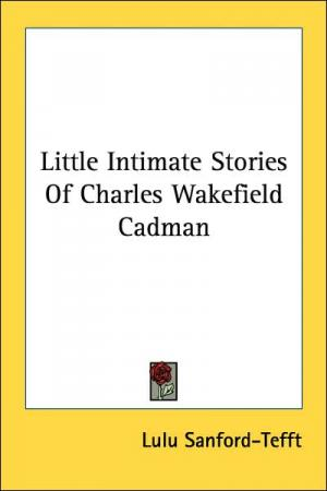 Little Intimate Stories of Charles Wakefield Cadman   Lulu Sanford Tefft   Paperback