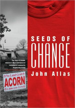 Seeds of Change: The Story of ACORN  Americas Most Controversial Antipoverty Community Organizing Group   John Atlas   Paperback