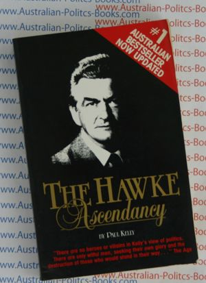 The Hawke Ascendancy - Paul Kelly - Bob Hawke PM - USED