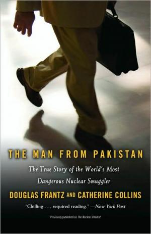 The Man from Pakistan: The True Story of the Worlds Most Dangerous Nuclear Smuggler   Douglas Frantz   Paperback