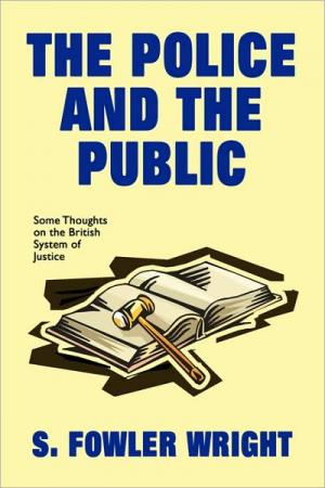 The Police and the Public: Some Thoughts on the British System of Justice   S. Fowler Wright   Paperback