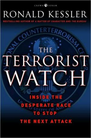 The Terrorist Watch: Inside the Desperate Race to Stop the Next Attack   Ronald Kessler   Paperback