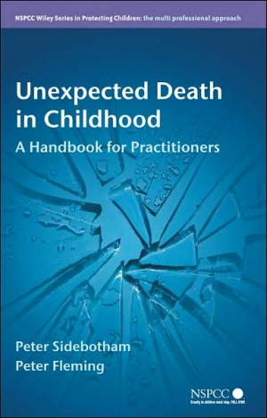 Unexpected Death in Childhood: A Handbook for Practioners   Peter Sidebotham   Hardcover