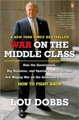 War on the Middle Class: How the Government  Big Business  and Special Interest Groups Are Waging War on the American Dream and How to Fight Back   Lo