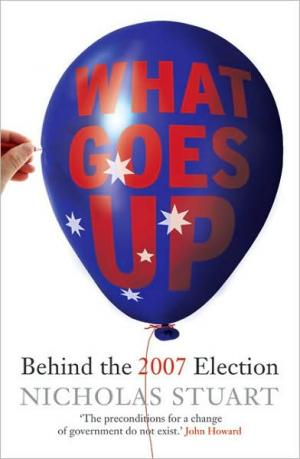 What Goes Up: Behind the 2007 Election   Nicholas Stuart   Paperback