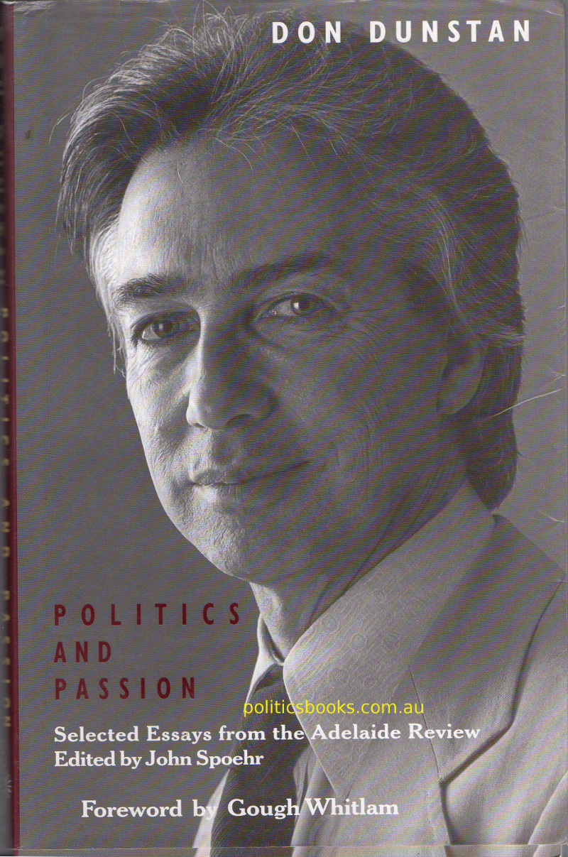 Politics and Passion  Essays on Don Dunstan