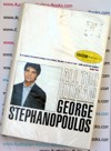 George Stephanopoulos - All to Human  - advisor to President Clinton