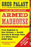 Armed Madhouse: From Baghdad to New Orleans Sordid Secrets and  Strange Tales of a White House Gone Wild   Greg Palast   Paperback