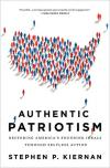 Authentic Patriotism: Restoring Americas Founding Ideals Through Selfless Action   Stephen P. Kiernan   Hardcover