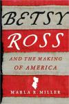 Betsy Ross and the Making of America   Marla R. Miller   Hardcover