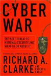 Cyber War: The Next Threat to National Security and What To Do About It   Richard A. Clarke   Hardcover