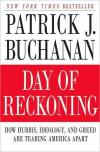 Day of Reckoning: How Hubris  Ideology  and Greed Are Tearing America Apart   Patrick J. Buchanan   Paperback