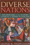 Diverse Nations: Explorations in the History of Racial and Ethnic Pluralism   George M. Fredrickson   Paperback