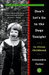 Dont Lets Go to the Dogs Tonight: An African Childhood   Alexandra Fuller   Paperback