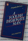 A Foolish Passionate Man - Paul Ormonde a biography of Jim Cairns