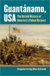 Guantanamo  USA: The Untold History of Americas Cuban Outpost   Stephen Irving Max Schwab   Hardcover