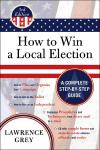 How to Win a Local Election: A Complete Step by step Guide   Lawrence Grey   Paperback