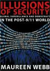 Illusions of Security: Global Surveillance And Democracy in the Post 9/ 11 World   Maureen Webb   Paperback