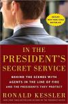 In the Presidents Secret Service: Behind the Scenes With Agents in the Line of Fire and the Presidents They Protect   Ronald Kessler   Hardcover