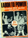 Labor to Power - Henry Mayer - Australia's 1972 Election
