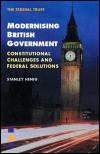 Modernising British Government: Constitutional Challenges And Federal Solutions   Stanley Henig   Paperback