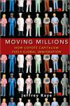 Moving Millions: How Coyote Capitalism Fuels Global Immigration   Jeffrey Kaye   Hardcover