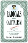 Radicals for Capitalism: A Freewheeling History of the Modern American Libertaring Movement   Brian Doherty   Paperback