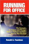 Running for Office: The Strategies  Techniques  and Messages Modern Political Candidates Need to Win Elections   Ronald A. Faucheux   Hardcover