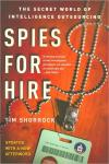 Spies for Hire: The Secret World of Intelligence Outsourcing   Tim Shorrock   Paperback