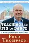 Teaching the Pig to Dance: A Memoir   Fred Thompson   Hardcover