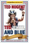 Ted  White  and Blue: The Nugent Manifesto   Ted Nugent   Paperback
