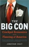 The Big Con: The True Story of How Washington Got Hoodwinked and Hijacked by Crackpot Economics   Jonathan Chait   Paperback