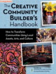 The Creative Community Builders Handbook: How to Transform Communities Using Local Assets  Arts  and Culture   Tom Borrup   Paperback