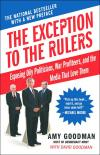 The Exception To The Rulers: Exposing Oily Politicians  War Profiteers  And The Media That Love Them   Amy Goodman   Paperback