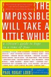 The Impossible Will Take a Little While: A Citizens Guide to Hope in a Time of Fear   Paul Rogat Loeb   Paperback