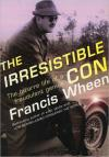 The Irresistible Con: The Bizarre Life of a Fraudulent Genius   Francis Wheen   Paperback