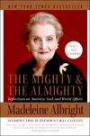 The Mighty and the Almighty: Reflections on America  God  and World Affairs   Madeleine Albright   Paperback