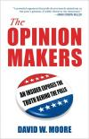 The Opinion Makers: An Insider Exposes the Truth Behind the Polls   David W. Moore   Hardcover