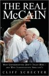 The Real McCain: Why Conservatives Dont Trust Him and Why Independents Shouldnt   Cliff Schecter   Paperback