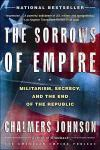 The Sorrows Of Empire: Militarism  Secrecy  And The End Of The Republic   Chalmers Johnson   Paperback